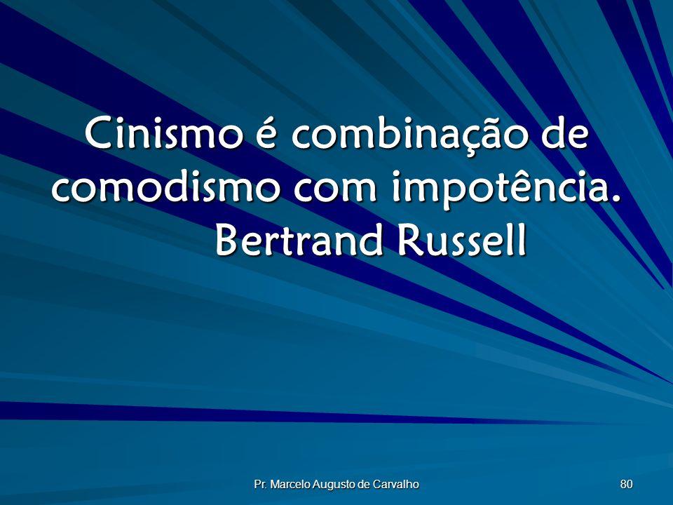 Cinismo é combinação de comodismo com impotência. Bertrand Russell