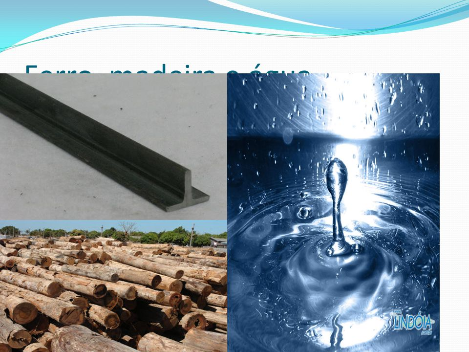 Ferro, madeira e água