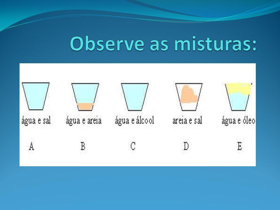 Observe as misturas: