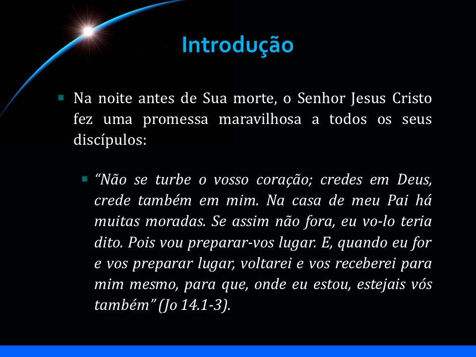 Introdução Na noite antes de Sua morte, o Senhor Jesus Cristo fez uma promessa maravilhosa a todos os seus discípulos: