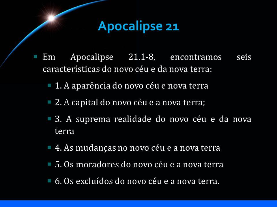 Apocalipse 21 Em Apocalipse 21.1-8, encontramos seis características do novo céu e da nova terra: 1. A aparência do novo céu e nova terra.