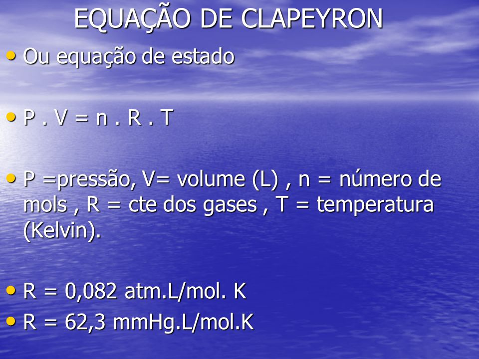 EQUAÇÃO DE CLAPEYRON Ou equação de estado P . V = n . R . T