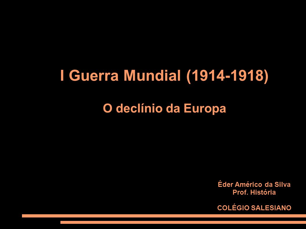 I Guerra Mundial (1914-1918) O declínio da Europa