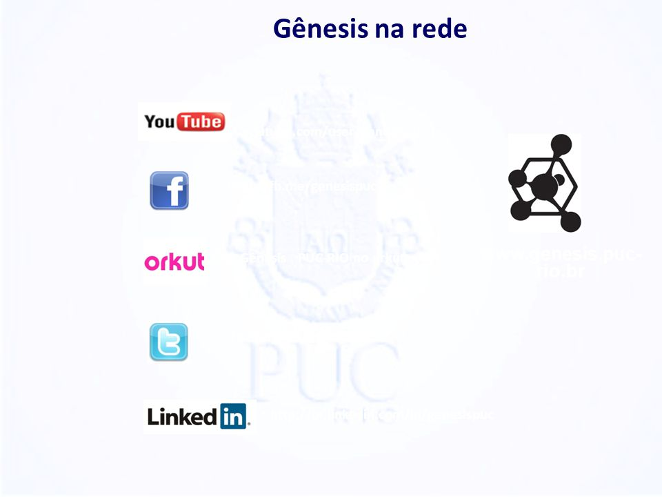 Gênesis na rede www.genesis.puc- rio.br youtube.com/user/genesispucrj
