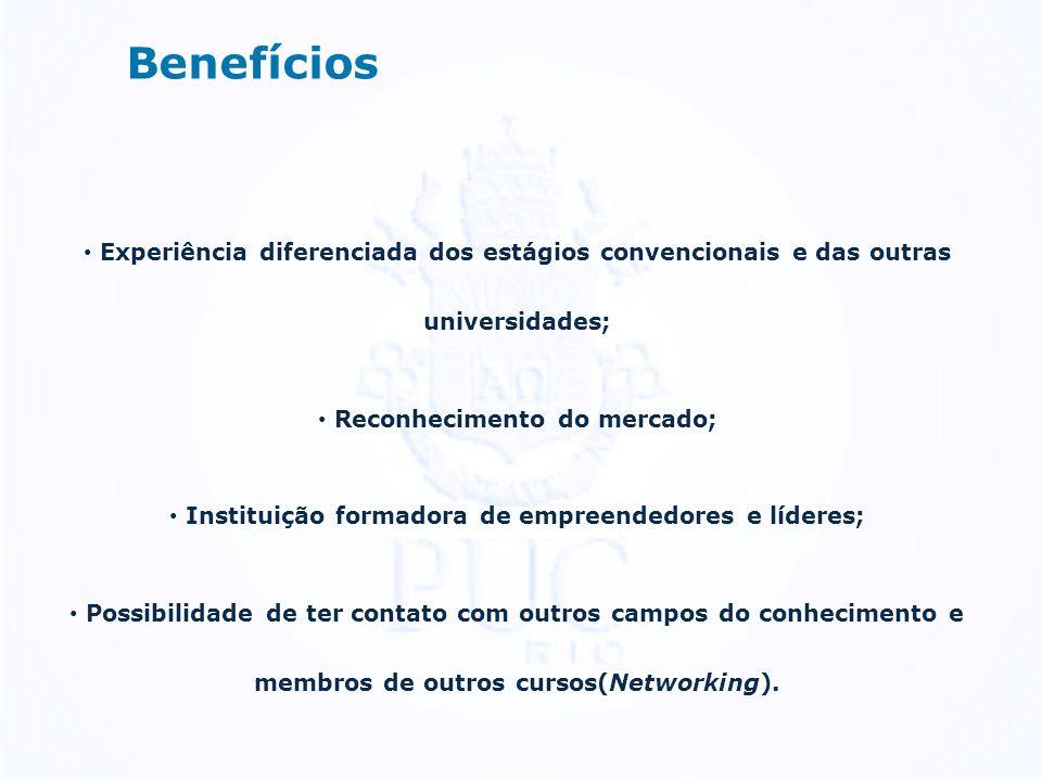Benefícios Experiência diferenciada dos estágios convencionais e das outras universidades; Reconhecimento do mercado;