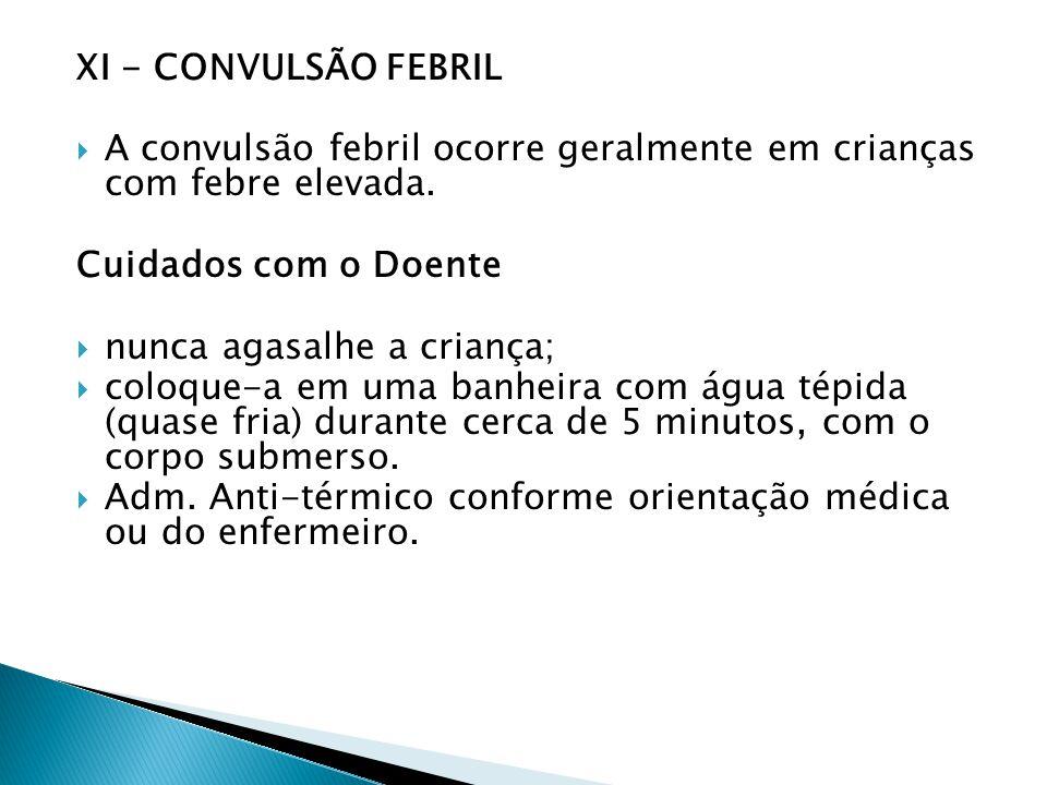 XI - CONVULSÃO FEBRIL A convulsão febril ocorre geralmente em crianças com febre elevada. Cuidados com o Doente.