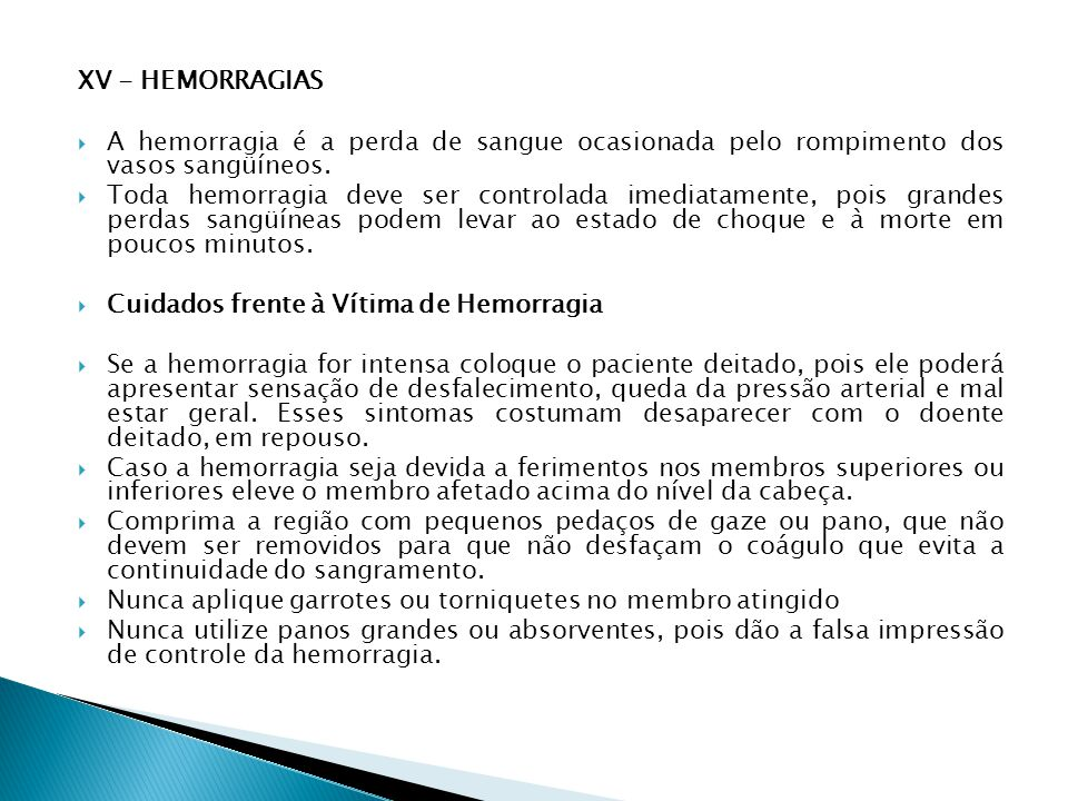 XV - HEMORRAGIAS A hemorragia é a perda de sangue ocasionada pelo rompimento dos vasos sangüíneos.
