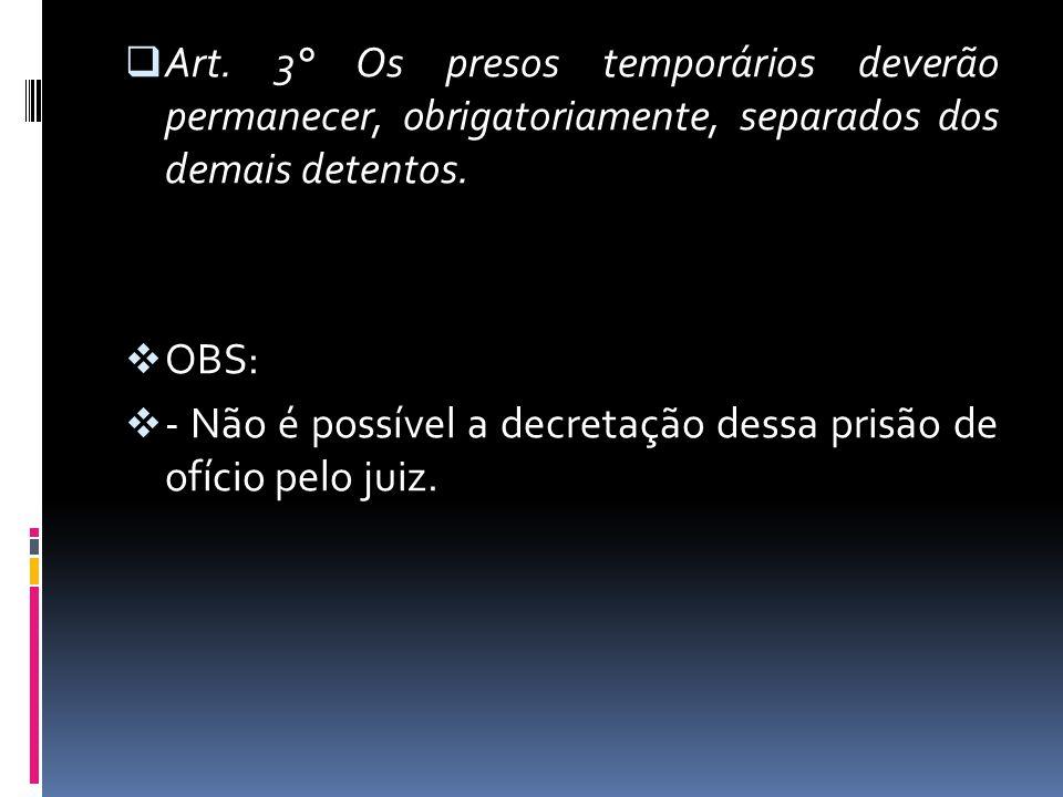 Art. 3° Os presos temporários deverão permanecer, obrigatoriamente, separados dos demais detentos.