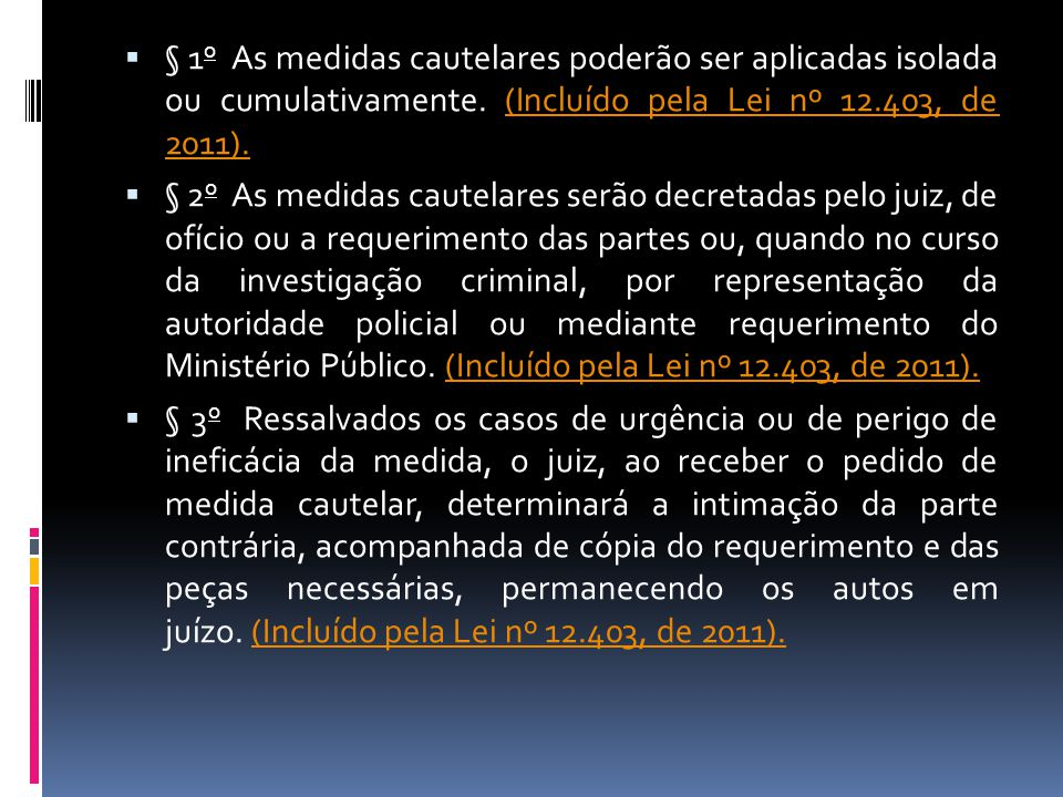 § 1o As medidas cautelares poderão ser aplicadas isolada ou cumulativamente. (Incluído pela Lei nº 12.403, de 2011).
