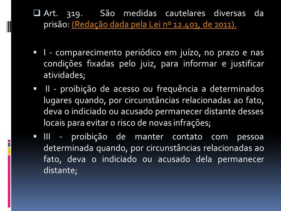 Art. 319. São medidas cautelares diversas da prisão: (Redação dada pela Lei nº 12.403, de 2011).
