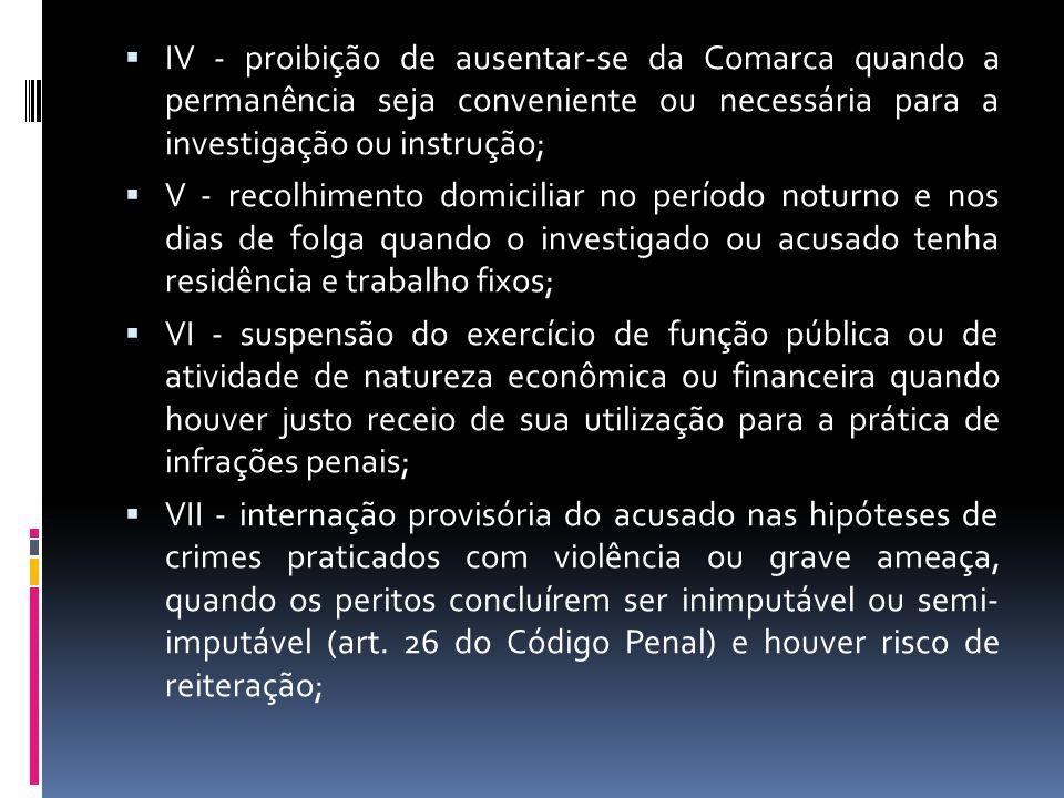 IV - proibição de ausentar-se da Comarca quando a permanência seja conveniente ou necessária para a investigação ou instrução;