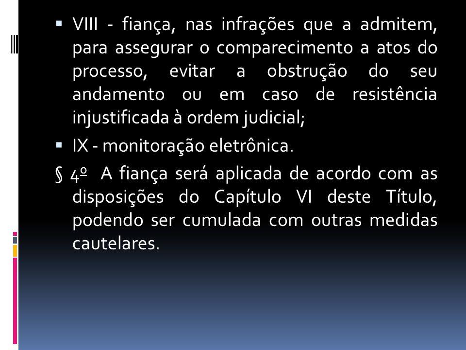 VIII - fiança, nas infrações que a admitem, para assegurar o comparecimento a atos do processo, evitar a obstrução do seu andamento ou em caso de resistência injustificada à ordem judicial;