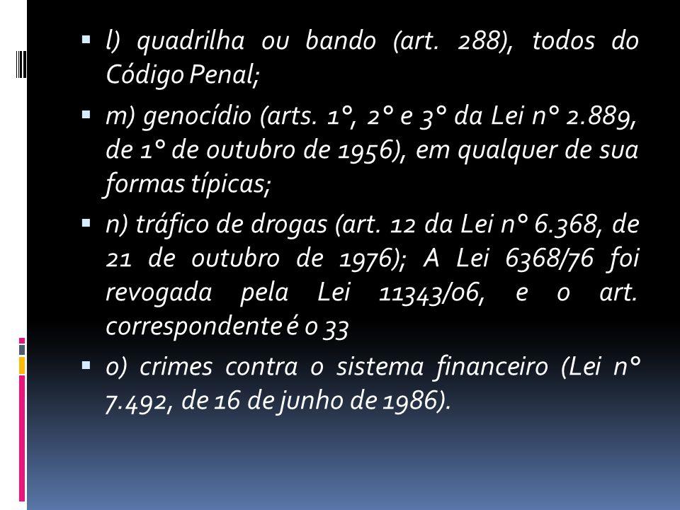 l) quadrilha ou bando (art. 288), todos do Código Penal;