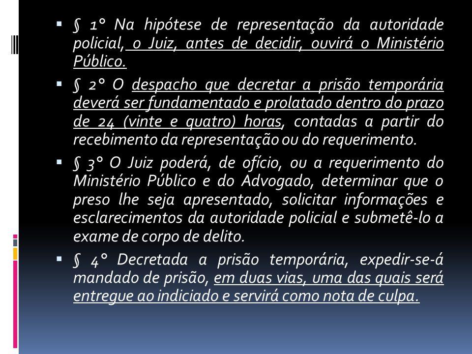 § 1° Na hipótese de representação da autoridade policial, o Juiz, antes de decidir, ouvirá o Ministério Público.