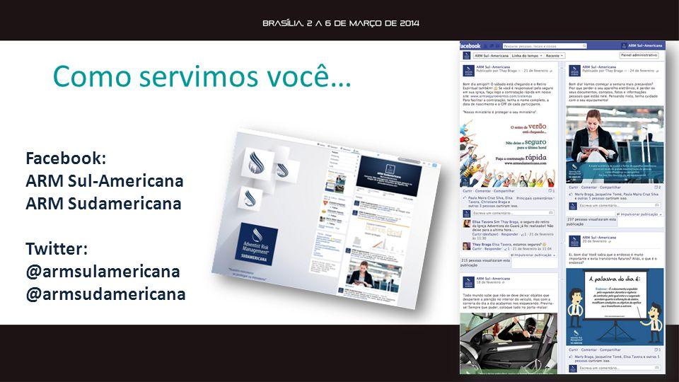 Como servimos você… Facebook: ARM Sul-Americana ARM Sudamericana