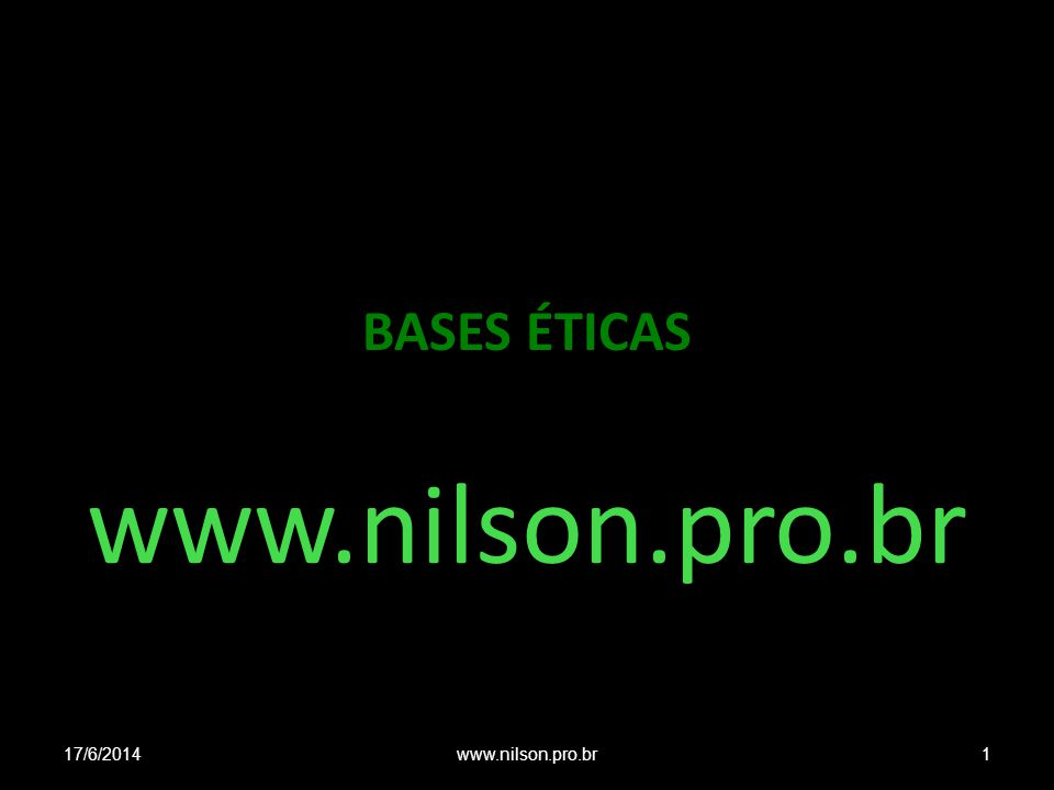 BASES ÉTICAS www.nilson.pro.br 02/04/2017 www.nilson.pro.br