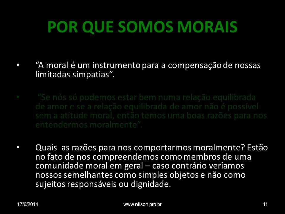 POR QUE SOMOS MORAIS A moral é um instrumento para a compensação de nossas limitadas simpatias .