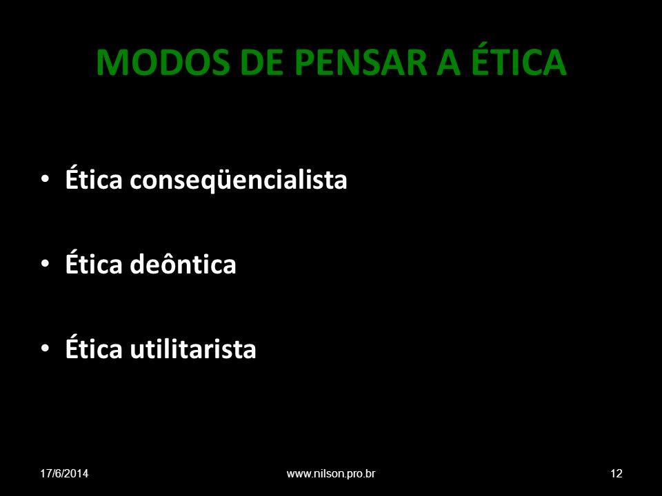 MODOS DE PENSAR A ÉTICA Ética conseqüencialista Ética deôntica