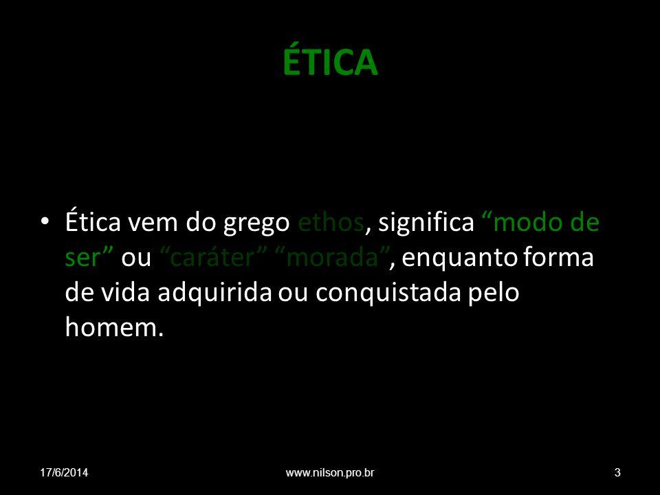 ÉTICA Ética vem do grego ethos, significa modo de ser ou caráter morada , enquanto forma de vida adquirida ou conquistada pelo homem.