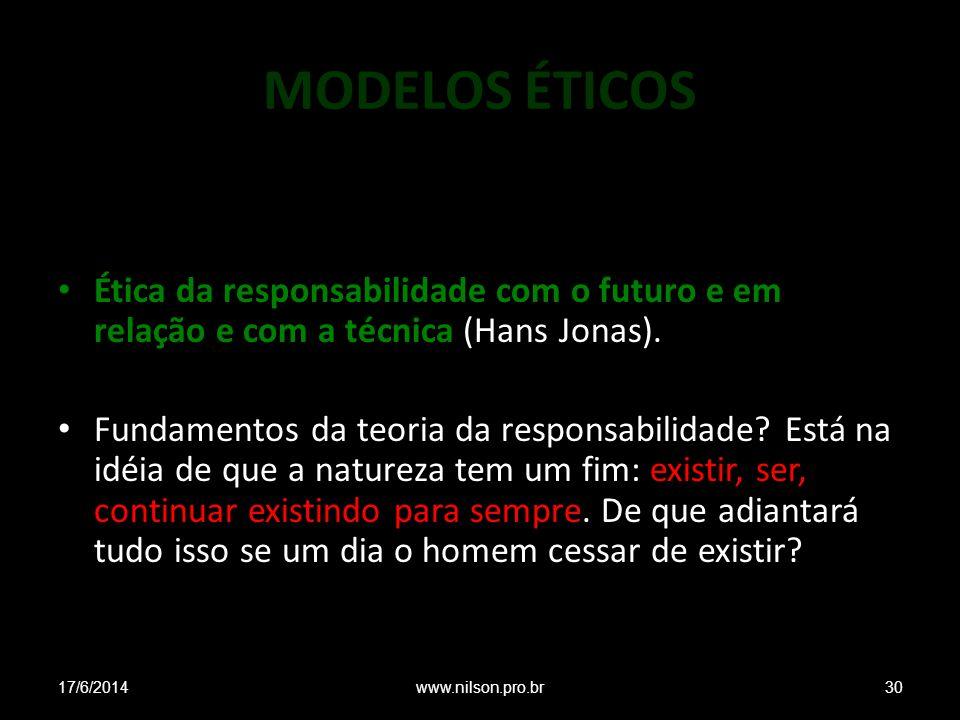 MODELOS ÉTICOS Ética da responsabilidade com o futuro e em relação e com a técnica (Hans Jonas).