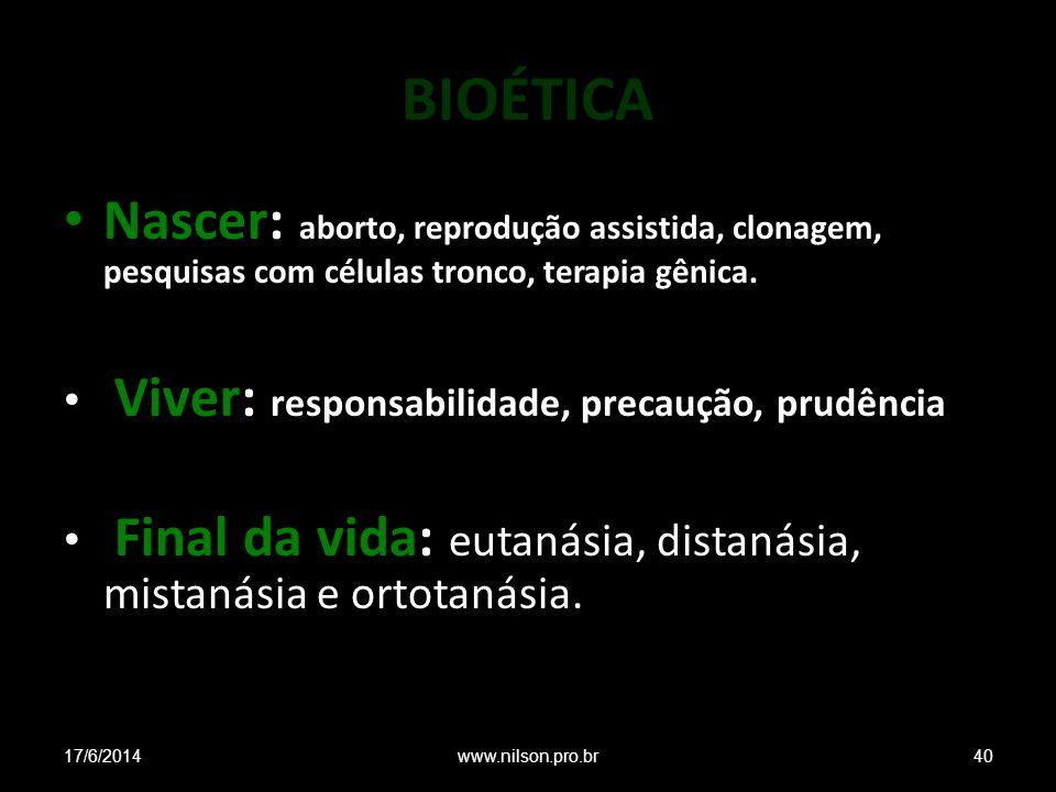 BIOÉTICA Nascer: aborto, reprodução assistida, clonagem, pesquisas com células tronco, terapia gênica.