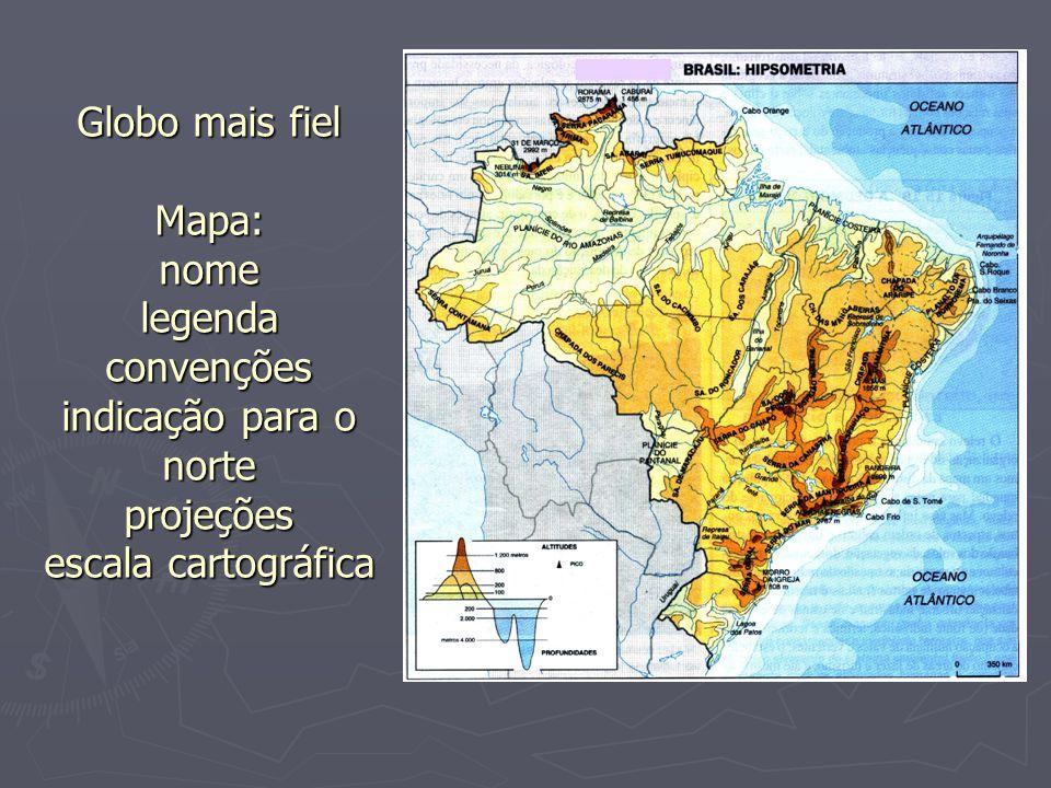 Globo mais fiel Mapa: nome legenda convenções indicação para o norte projeções escala cartográfica