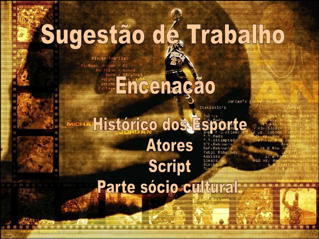 Sugestão de Trabalho Encenação Histórico dos Esporte Atores Script Parte sócio cultural