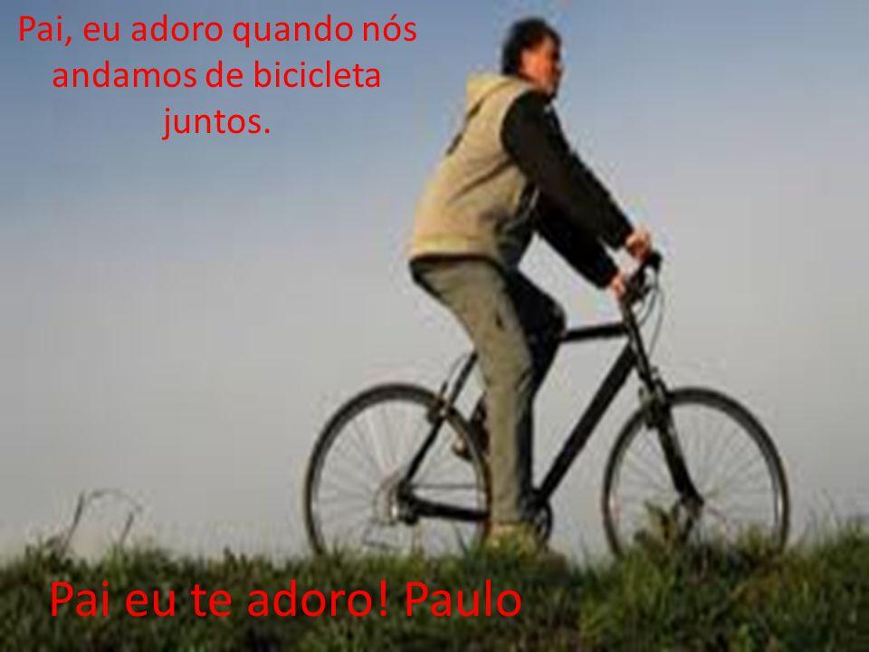 Pai, eu adoro quando nós andamos de bicicleta juntos.