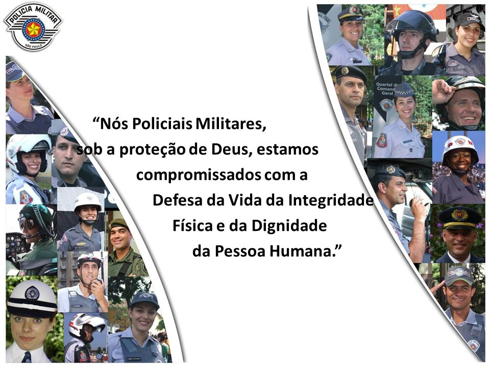 Nós Policiais Militares, sob a proteção de Deus, estamos