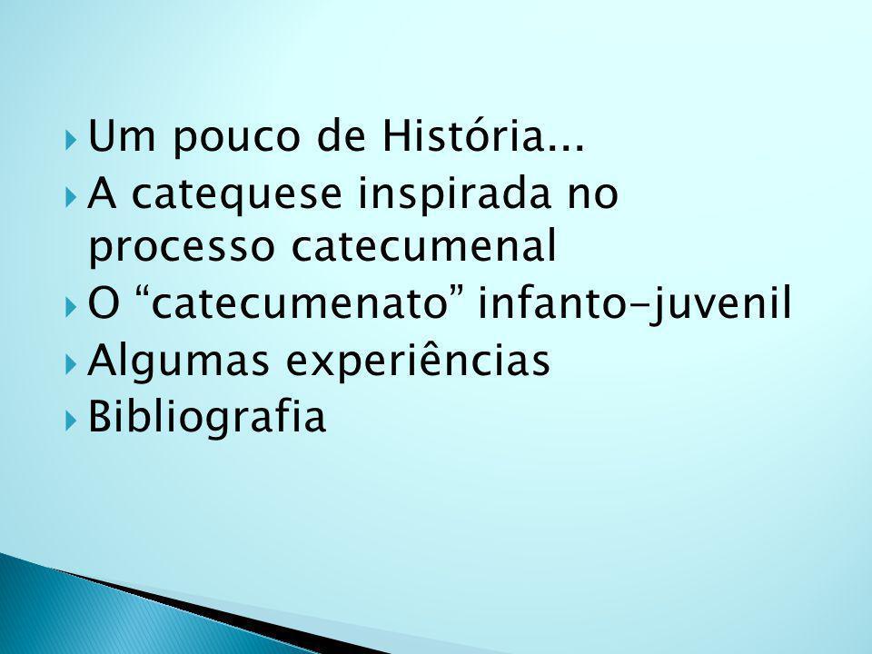 Um pouco de História... A catequese inspirada no processo catecumenal. O catecumenato infanto-juvenil.