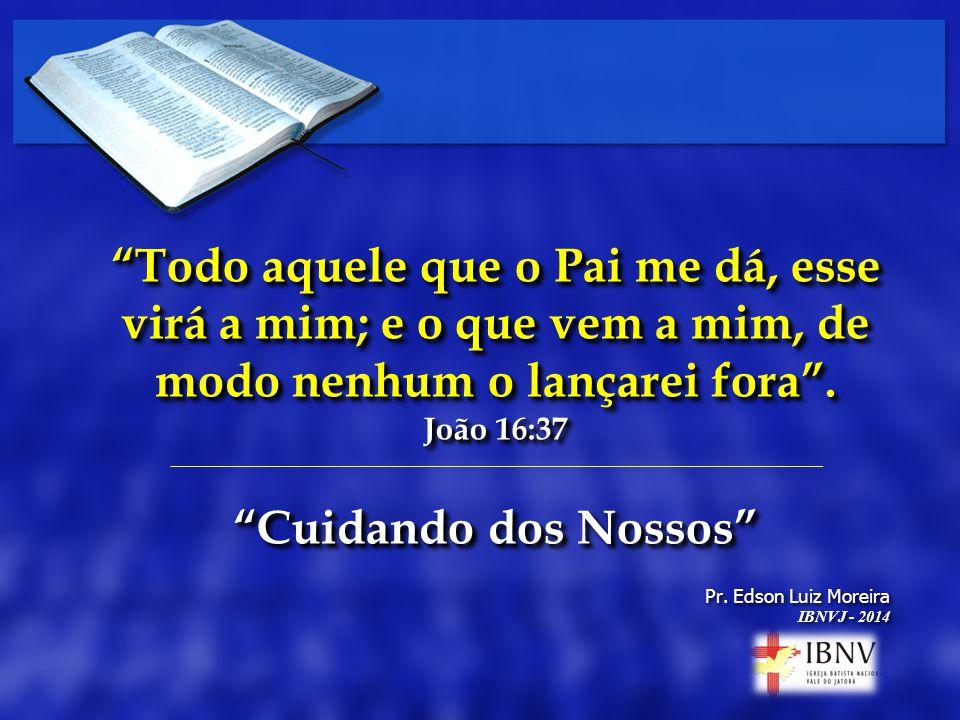 Todo aquele que o Pai me dá, esse virá a mim; e o que vem a mim, de modo nenhum o lançarei fora .