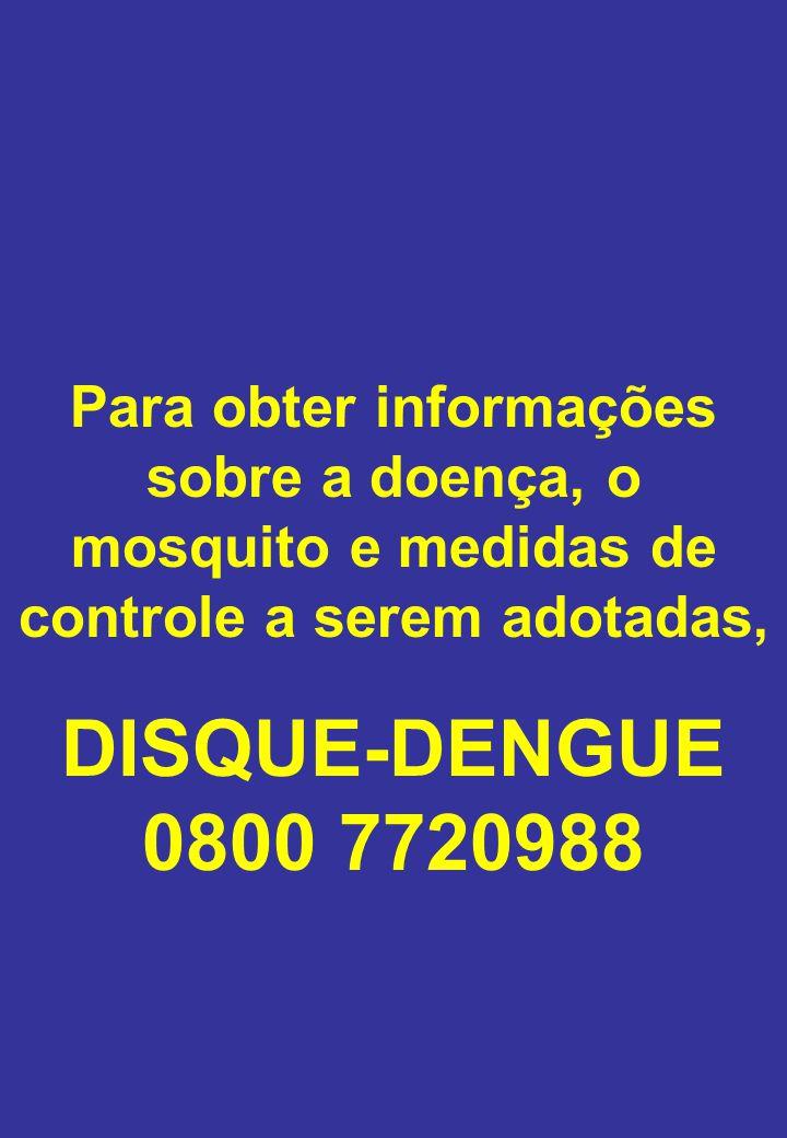 Para obter informações sobre a doença, o mosquito e medidas de controle a serem adotadas,