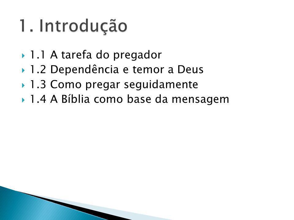 1. Introdução 1.1 A tarefa do pregador 1.2 Dependência e temor a Deus