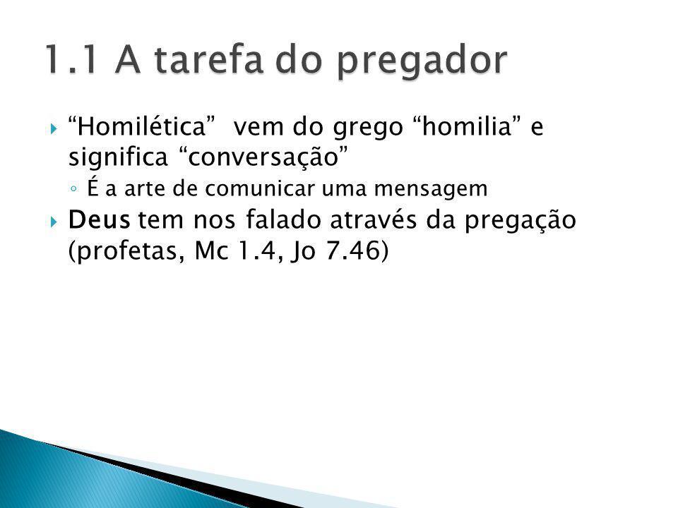 1.1 A tarefa do pregador Homilética vem do grego homilia e significa conversação É a arte de comunicar uma mensagem.