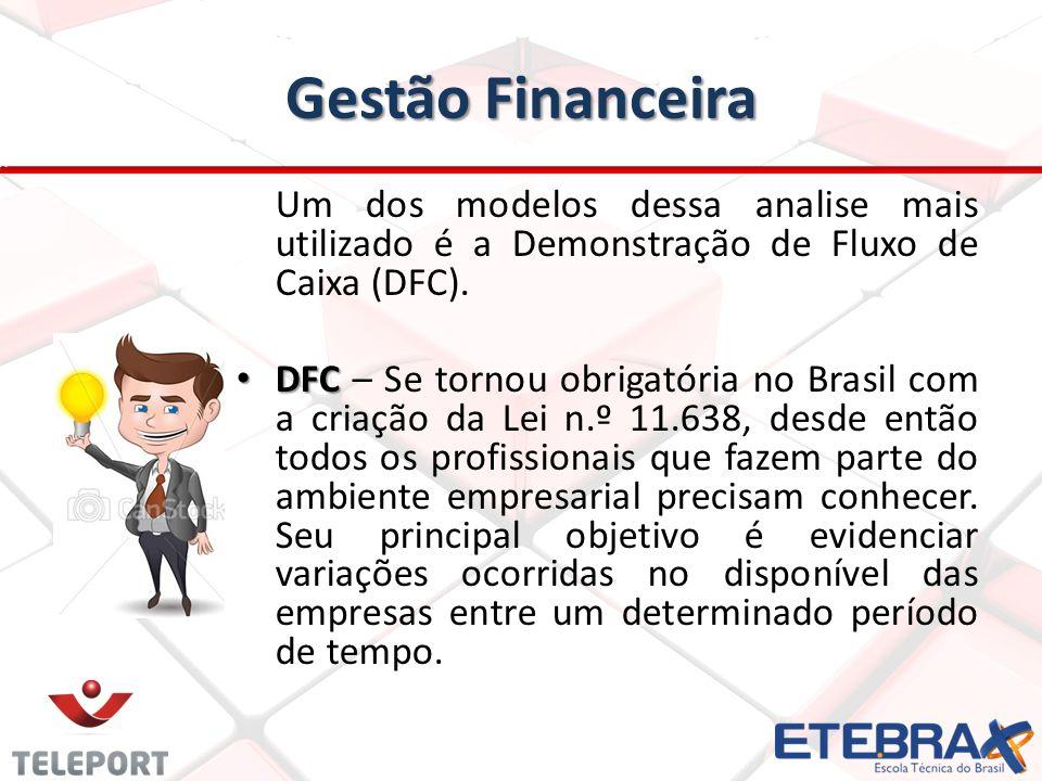 Gestão Financeira Um dos modelos dessa analise mais utilizado é a Demonstração de Fluxo de Caixa (DFC).