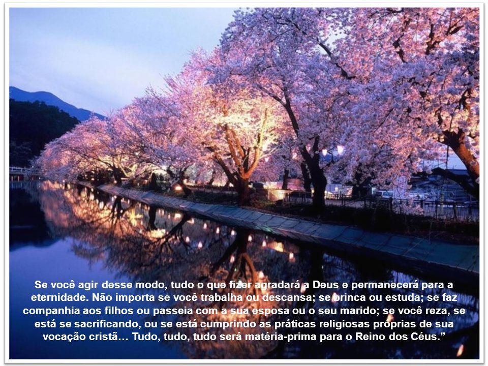 Se você agir desse modo, tudo o que fizer agradará a Deus e permanecerá para a eternidade.