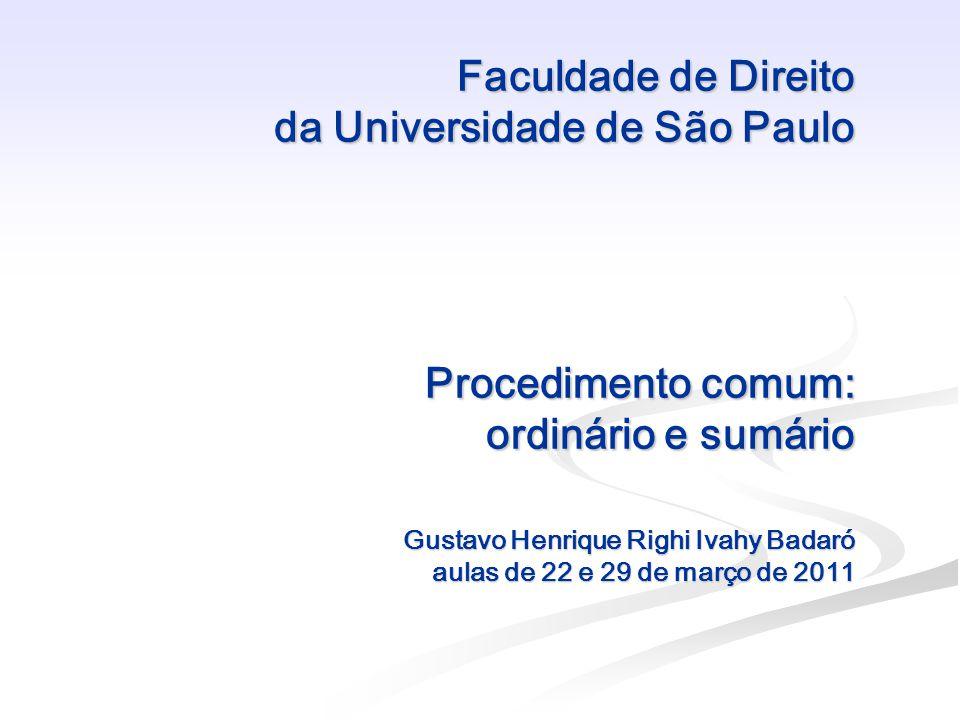 Faculdade de Direito da Universidade de São Paulo Procedimento comum: ordinário e sumário Gustavo Henrique Righi Ivahy Badaró aulas de 22 e 29 de março de 2011