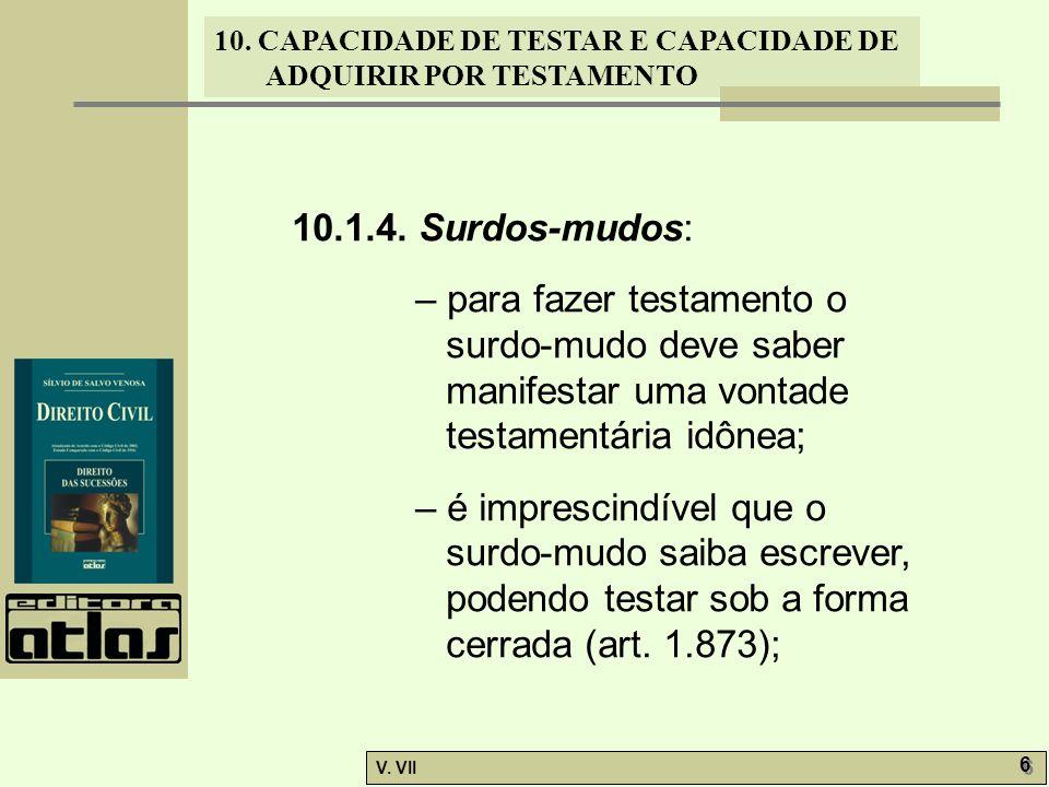 10.1.4. Surdos-mudos: – para fazer testamento o surdo-mudo deve saber manifestar uma vontade testamentária idônea;