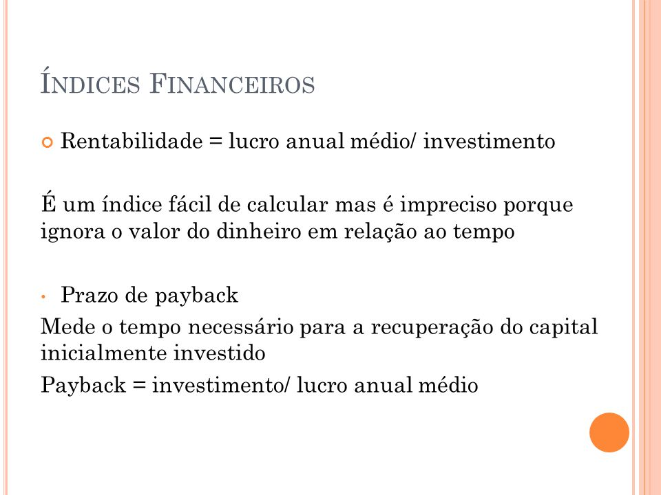 Índices Financeiros Rentabilidade = lucro anual médio/ investimento