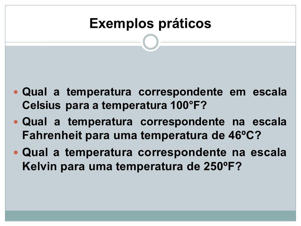 Exemplos práticos Qual a temperatura correspondente em escala Celsius para a temperatura 100°F