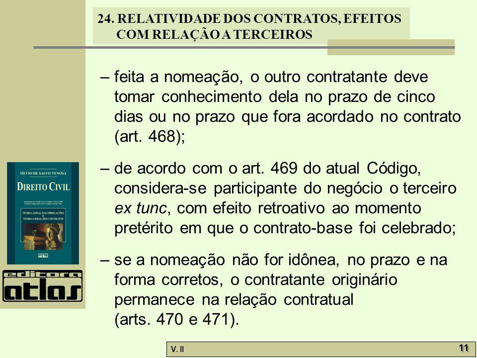 – feita a nomeação, o outro contratante deve tomar conhecimento dela no prazo de cinco dias ou no prazo que fora acordado no contrato (art. 468);