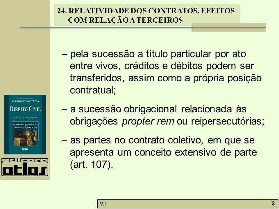 – pela sucessão a título particular por ato entre vivos, créditos e débitos podem ser transferidos, assim como a própria posição contratual;
