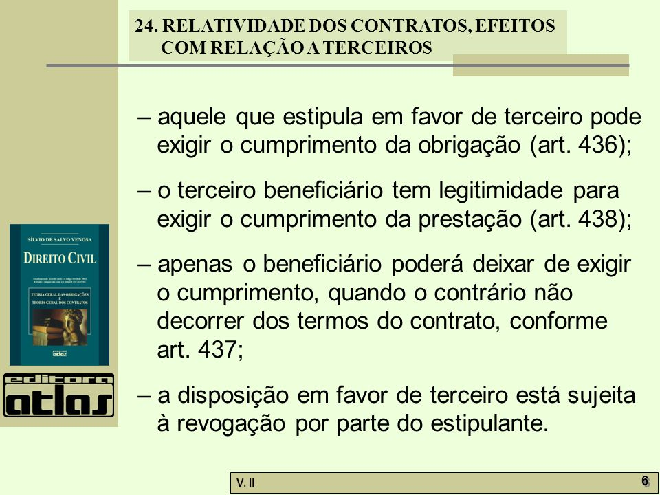 – aquele que estipula em favor de terceiro pode exigir o cumprimento da obrigação (art. 436);