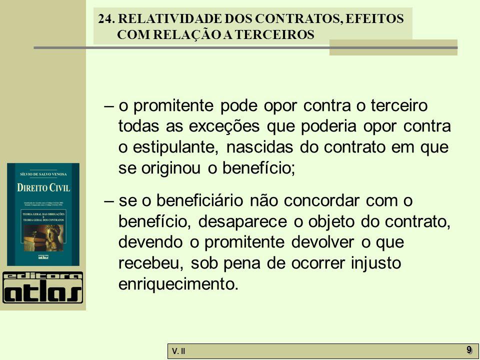 – o promitente pode opor contra o terceiro todas as exceções que poderia opor contra o estipulante, nascidas do contrato em que se originou o benefício;