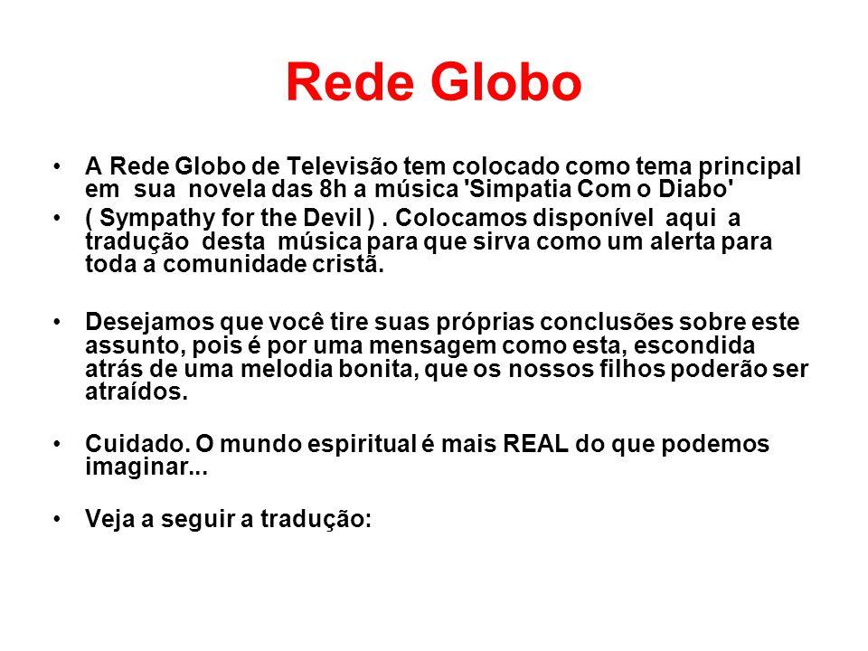 Rede Globo A Rede Globo de Televisão tem colocado como tema principal em sua novela das 8h a música Simpatia Com o Diabo