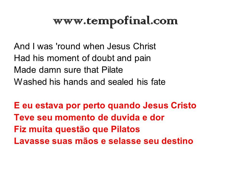 www.tempofinal.com And I was round when Jesus Christ