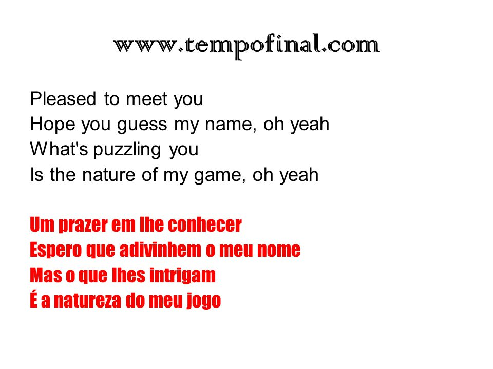 www.tempofinal.com Pleased to meet you Hope you guess my name, oh yeah