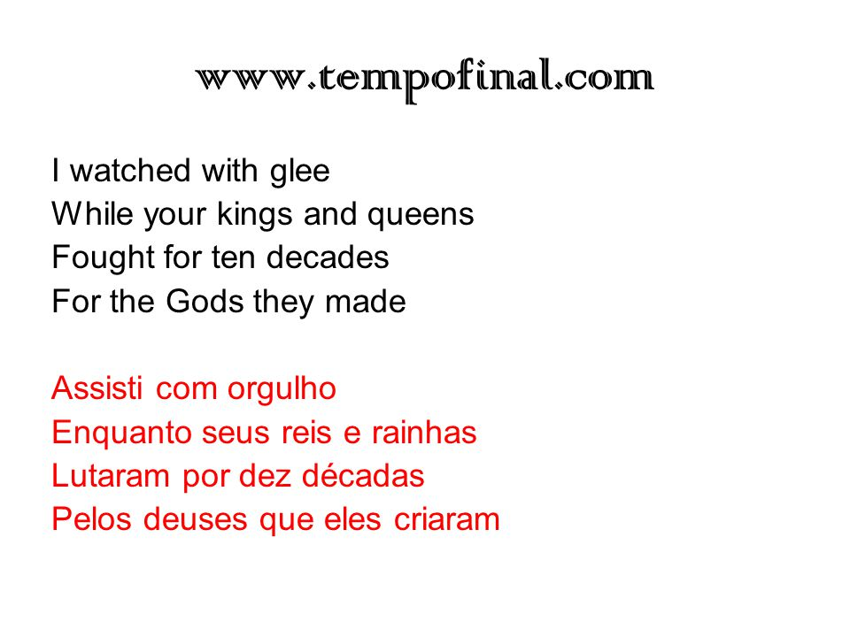 www.tempofinal.com I watched with glee While your kings and queens