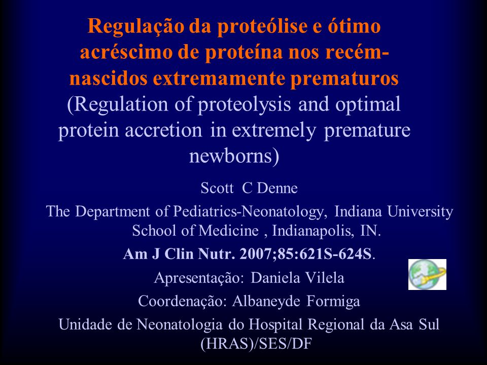 Regulação da proteólise e ótimo acréscimo de proteína nos recém-nascidos extremamente prematuros (Regulation of proteolysis and optimal protein accretion in extremely premature newborns)