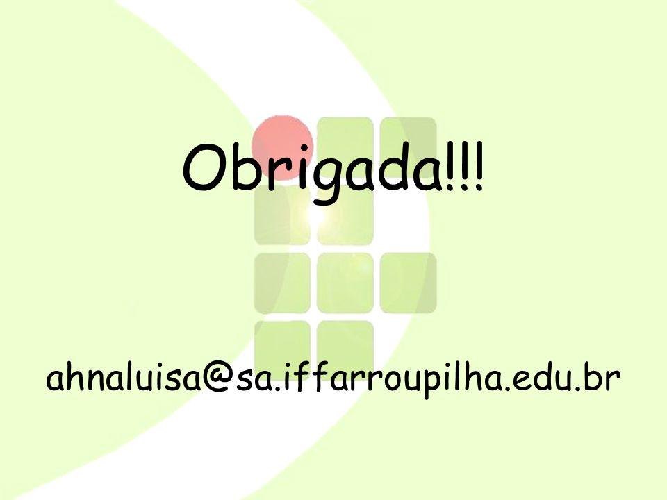 Obrigada!!! ahnaluisa@sa.iffarroupilha.edu.br